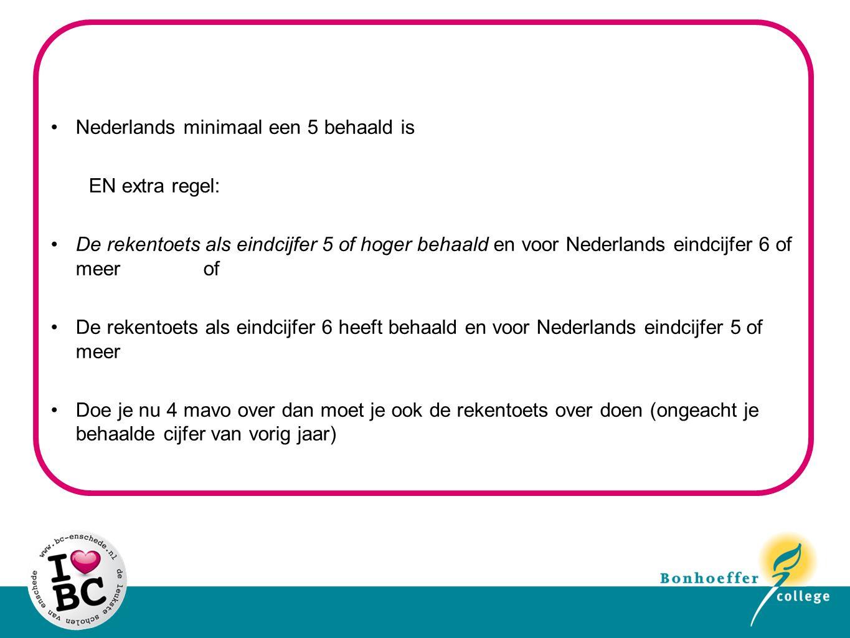 Nederlands minimaal een 5 behaald is EN extra regel: De rekentoets als eindcijfer 5 of hoger behaald en voor Nederlands eindcijfer 6 of meer of De rek