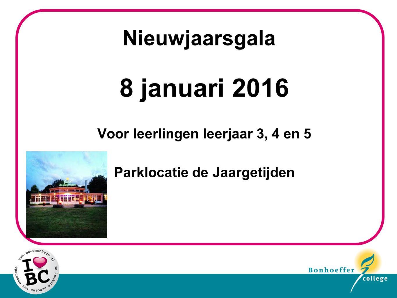 Nieuwjaarsgala 8 januari 2016 Voor leerlingen leerjaar 3, 4 en 5 Parklocatie de Jaargetijden