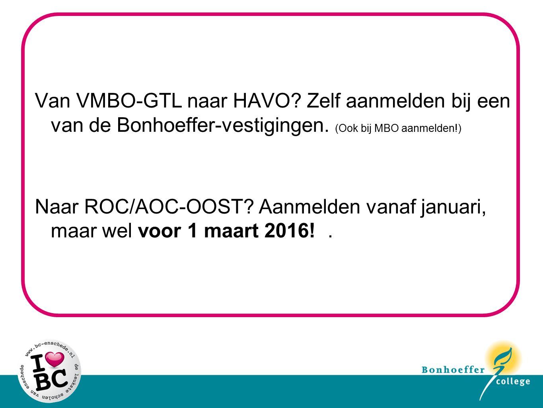 Van VMBO-GTL naar HAVO? Zelf aanmelden bij een van de Bonhoeffer-vestigingen. (Ook bij MBO aanmelden!) Naar ROC/AOC-OOST? Aanmelden vanaf januari, maa
