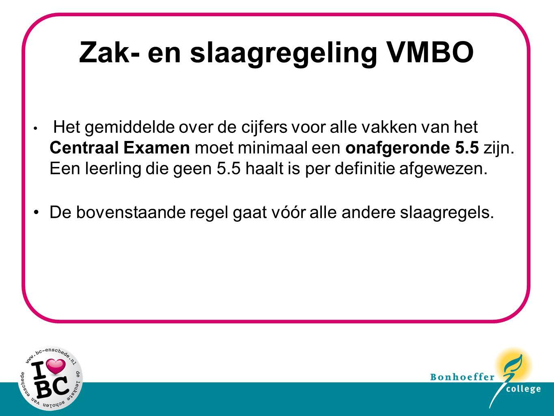 Zak- en slaagregeling VMBO Het gemiddelde over de cijfers voor alle vakken van het Centraal Examen moet minimaal een onafgeronde 5.5 zijn.