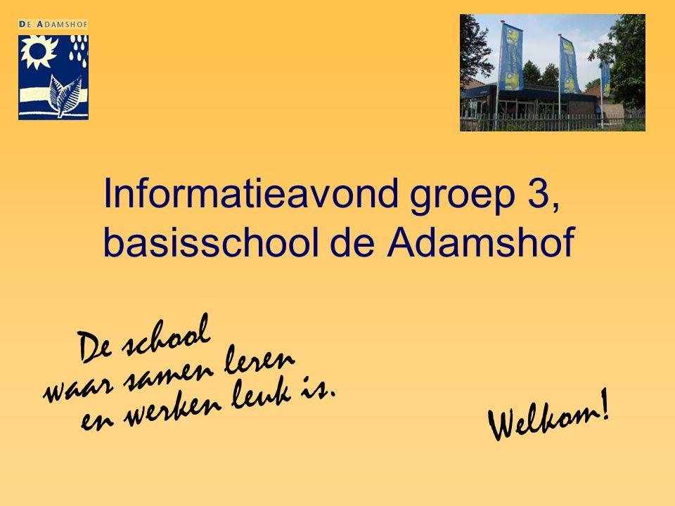 Informatieavond groep 3, basisschool de Adamshof De school waar samen leren en werken leuk is. Welkom!