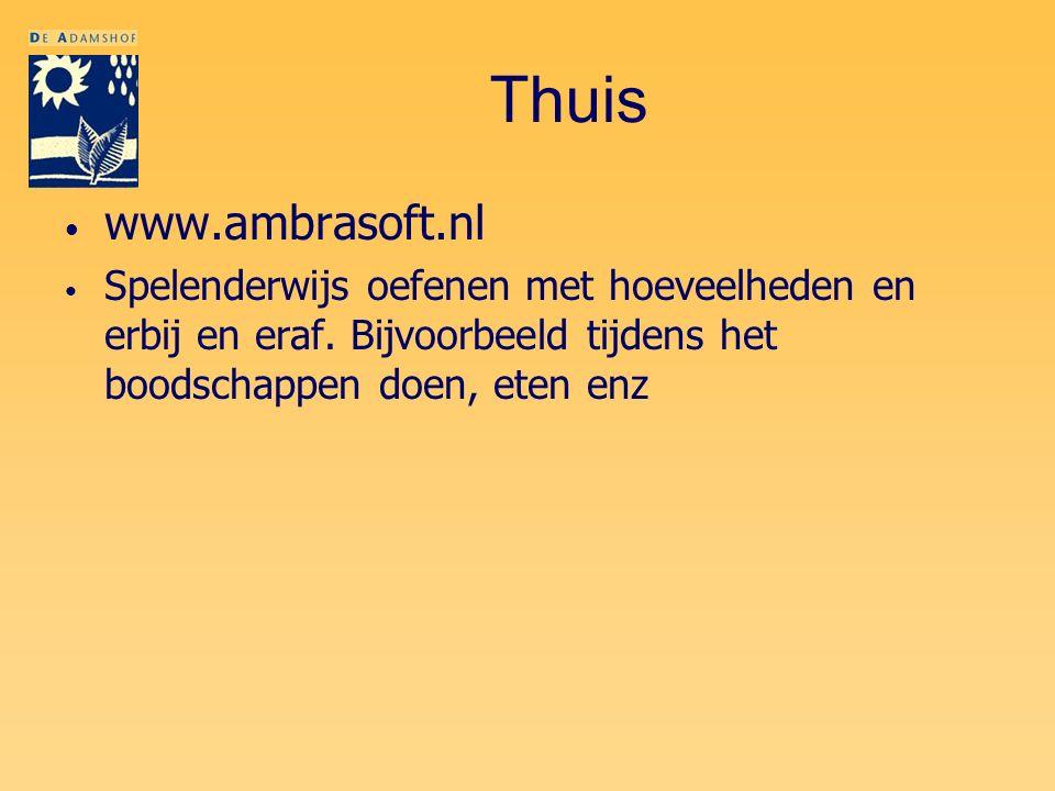Thuis www.ambrasoft.nl Spelenderwijs oefenen met hoeveelheden en erbij en eraf. Bijvoorbeeld tijdens het boodschappen doen, eten enz
