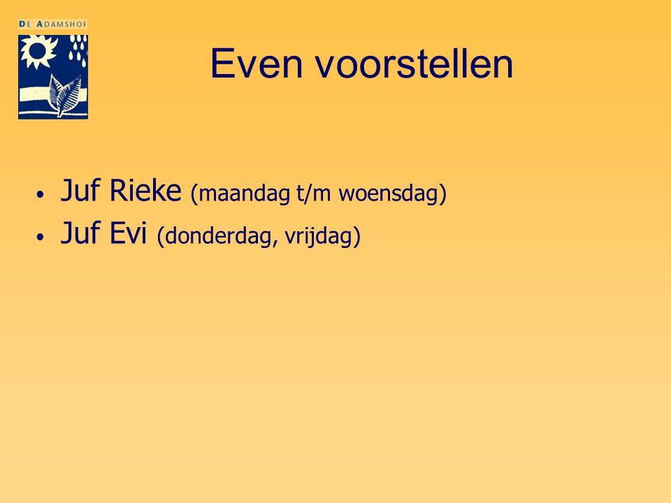 Even voorstellen Juf Rieke (maandag t/m woensdag) Juf Evi (donderdag, vrijdag)