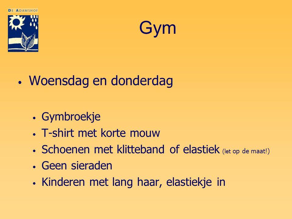 Gym Woensdag en donderdag Gymbroekje T-shirt met korte mouw Schoenen met klitteband of elastiek (let op de maat!) Geen sieraden Kinderen met lang haar