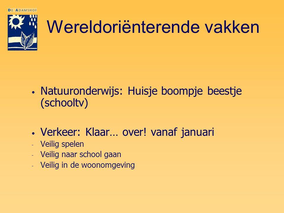 Wereldoriënterende vakken Natuuronderwijs: Huisje boompje beestje (schooltv) Verkeer: Klaar… over! vanaf januari - Veilig spelen - Veilig naar school