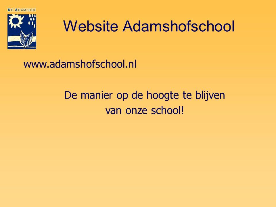 Website Adamshofschool www.adamshofschool.nl De manier op de hoogte te blijven van onze school!