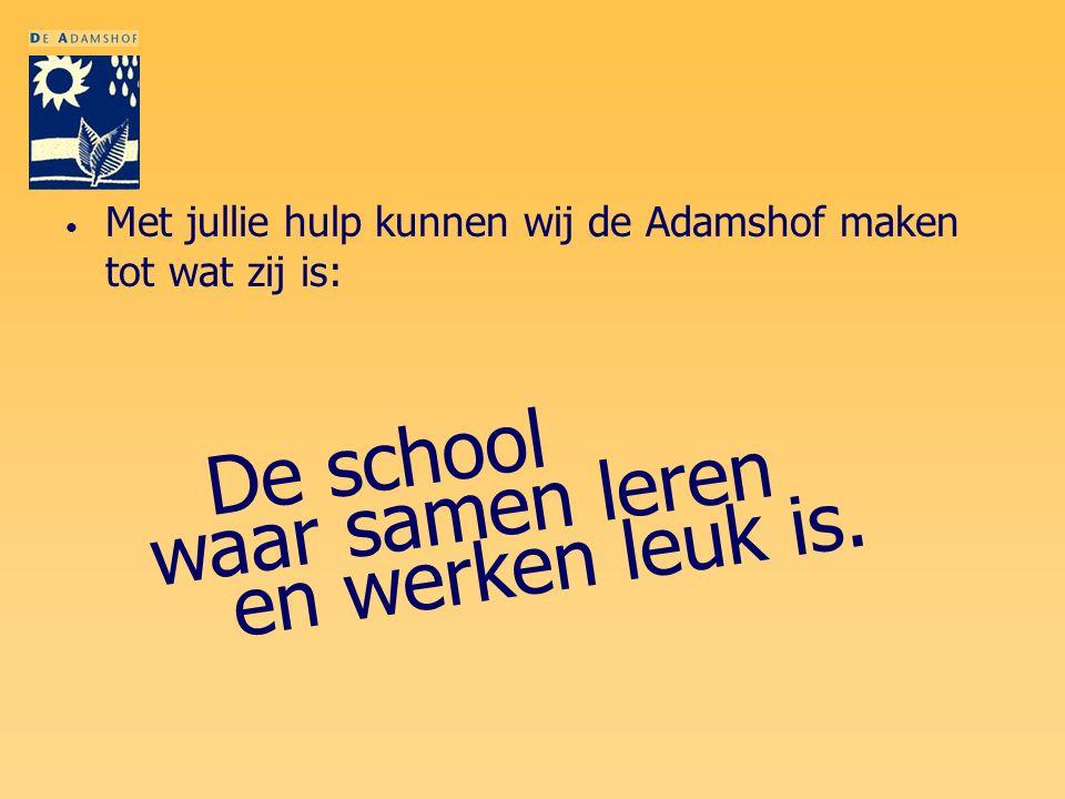 Met jullie hulp kunnen wij de Adamshof maken tot wat zij is: De school waar samen leren en werken leuk is.