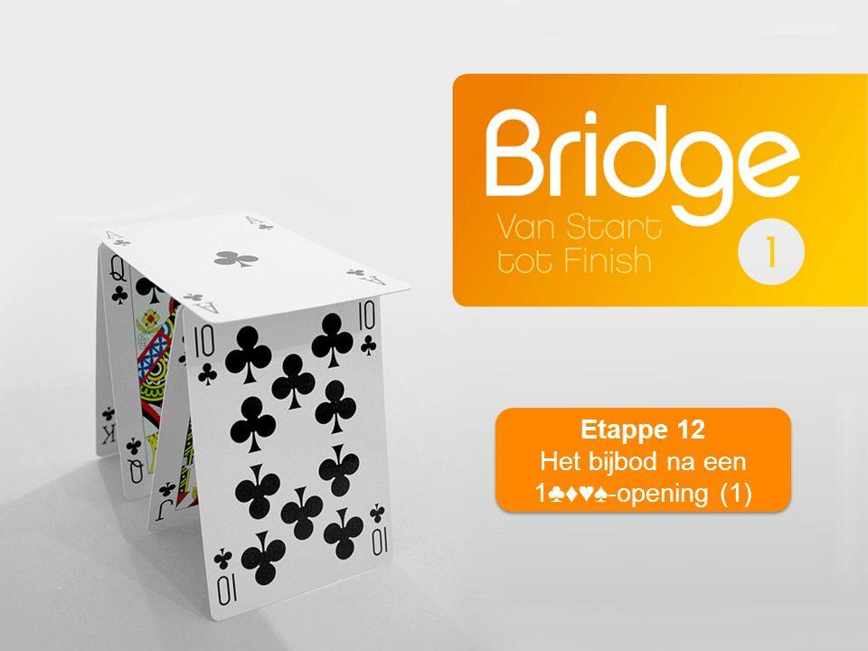 Etappe 12 Het bijbod na een 1♣♦♥♠-opening (1) Etappe 12 Het bijbod na een 1♣♦♥♠-opening (1)
