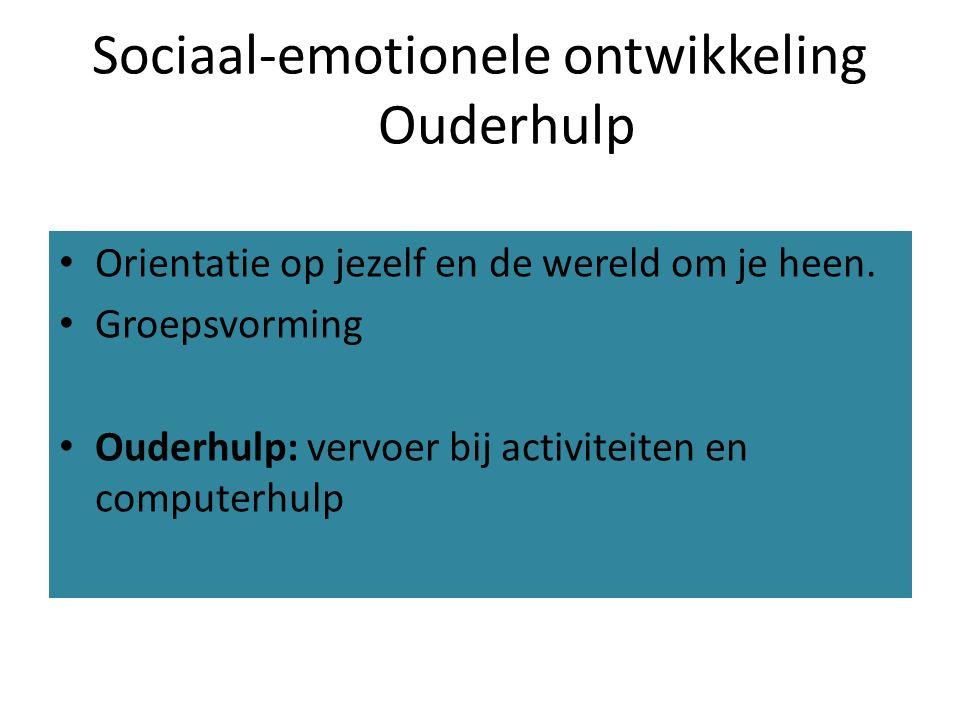 Sociaal-emotionele ontwikkeling Ouderhulp Orientatie op jezelf en de wereld om je heen.