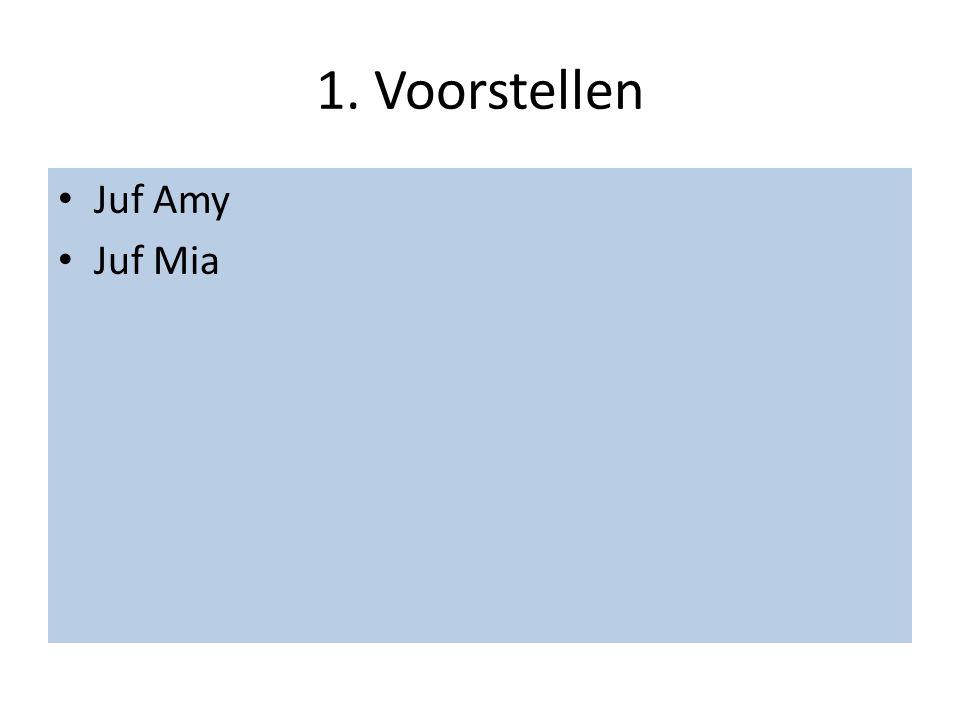 1. Voorstellen Juf Amy Juf Mia