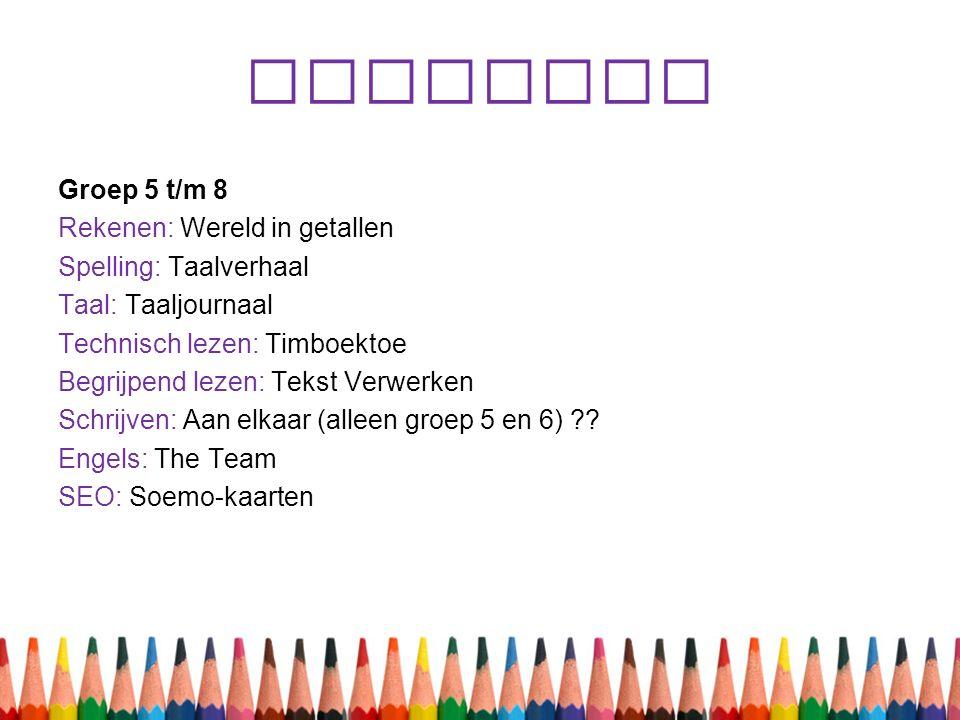 Methodes Groep 5 t/m 8 Rekenen: Wereld in getallen Spelling: Taalverhaal Taal: Taaljournaal Technisch lezen: Timboektoe Begrijpend lezen: Tekst Verwer