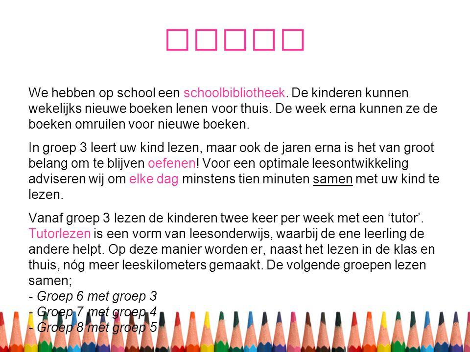 Lezen We hebben op school een schoolbibliotheek. De kinderen kunnen wekelijks nieuwe boeken lenen voor thuis. De week erna kunnen ze de boeken omruile