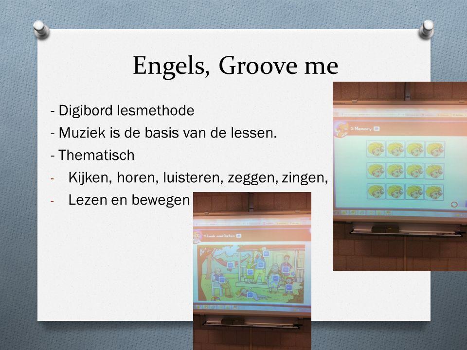 Engels, Groove me - Digibord lesmethode - Muziek is de basis van de lessen. - Thematisch - Kijken, horen, luisteren, zeggen, zingen, - Lezen en bewege