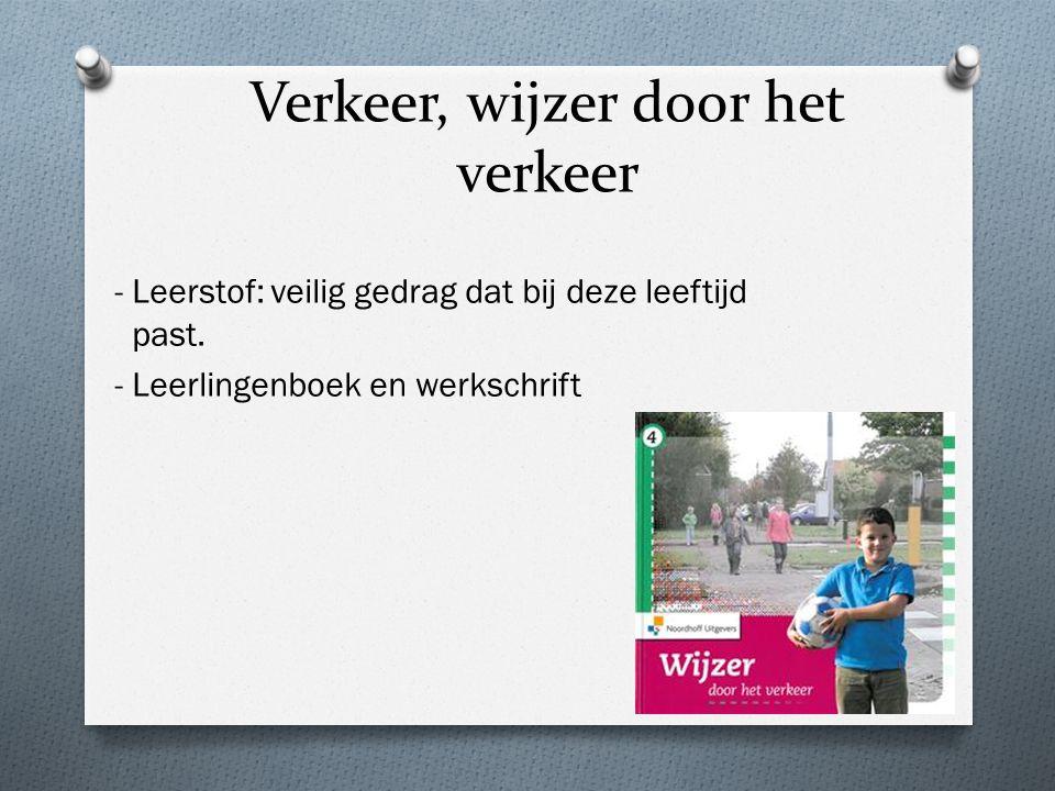 Verkeer, wijzer door het verkeer - Leerstof: veilig gedrag dat bij deze leeftijd past. - Leerlingenboek en werkschrift
