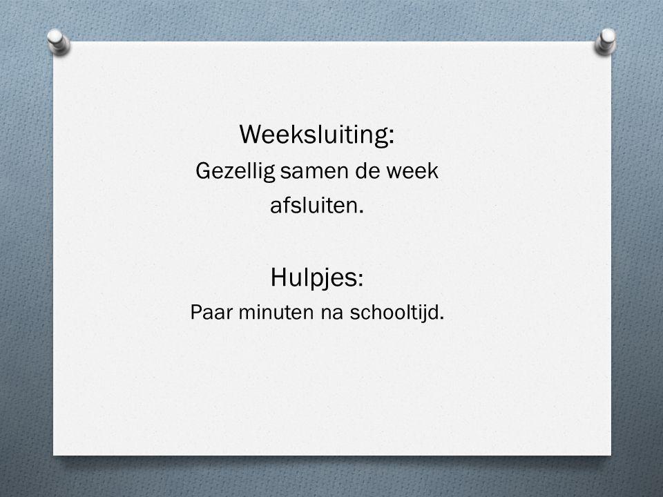 Weeksluiting: Gezellig samen de week afsluiten. Hulpjes : Paar minuten na schooltijd.