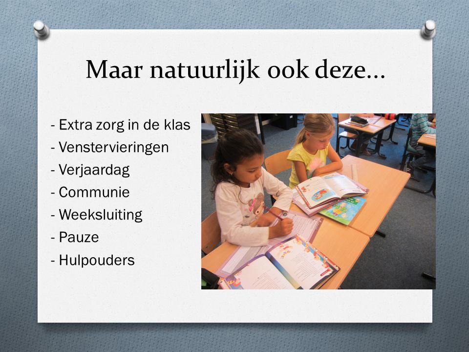 Maar natuurlijk ook deze... - Extra zorg in de klas - Venstervieringen - Verjaardag - Communie - Weeksluiting - Pauze - Hulpouders