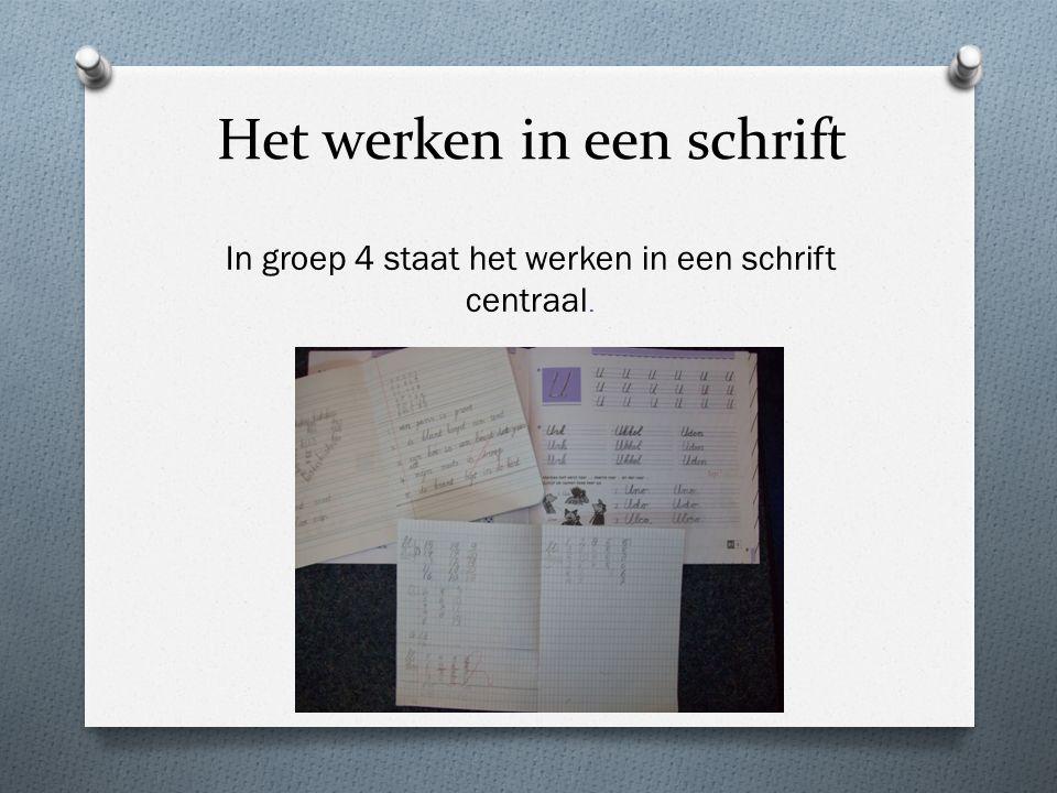 Het werken in een schrift In groep 4 staat het werken in een schrift centraal.