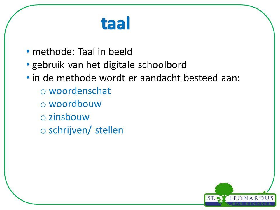methode: Taal in beeld gebruik van het digitale schoolbord in de methode wordt er aandacht besteed aan: o woordenschat o woordbouw o zinsbouw o schrijven/ stellen