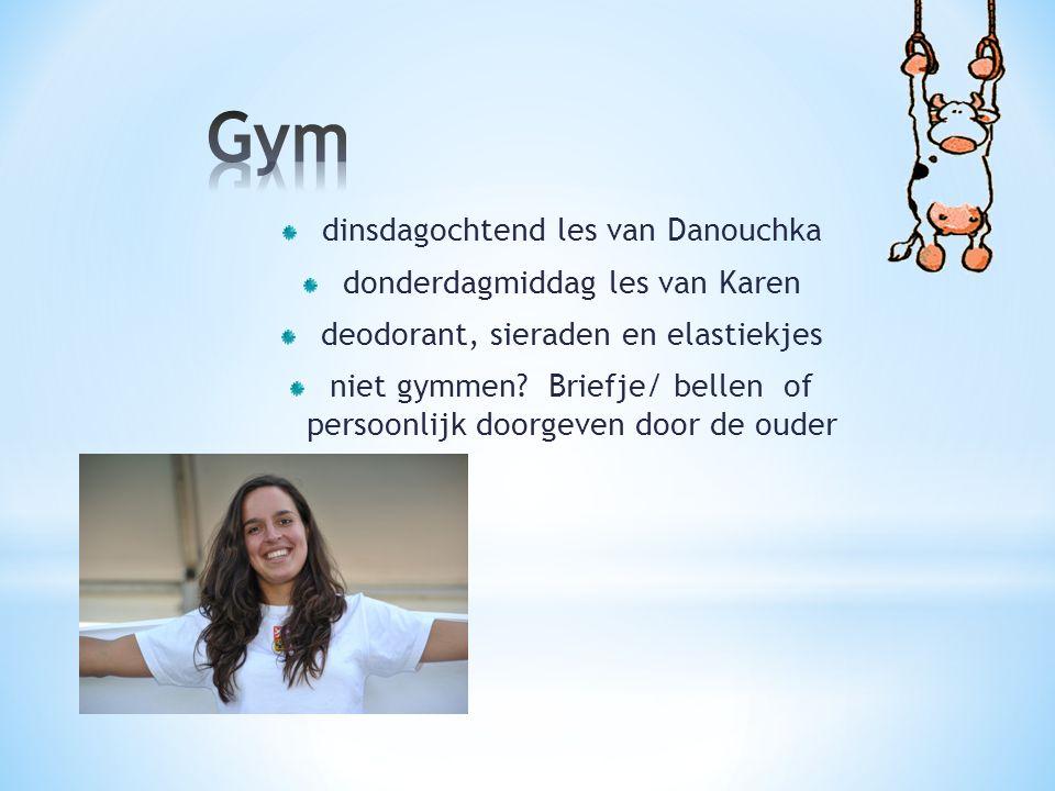 dinsdagochtend les van Danouchka donderdagmiddag les van Karen deodorant, sieraden en elastiekjes niet gymmen.