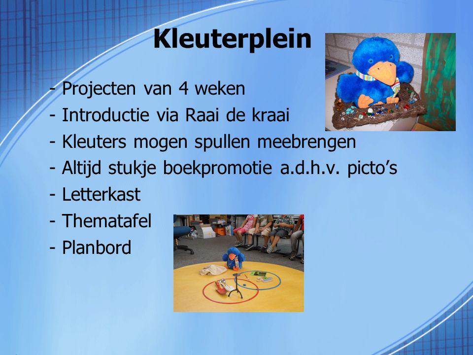 Kleuterplein - Projecten van 4 weken - Introductie via Raai de kraai - Kleuters mogen spullen meebrengen - Altijd stukje boekpromotie a.d.h.v. picto's