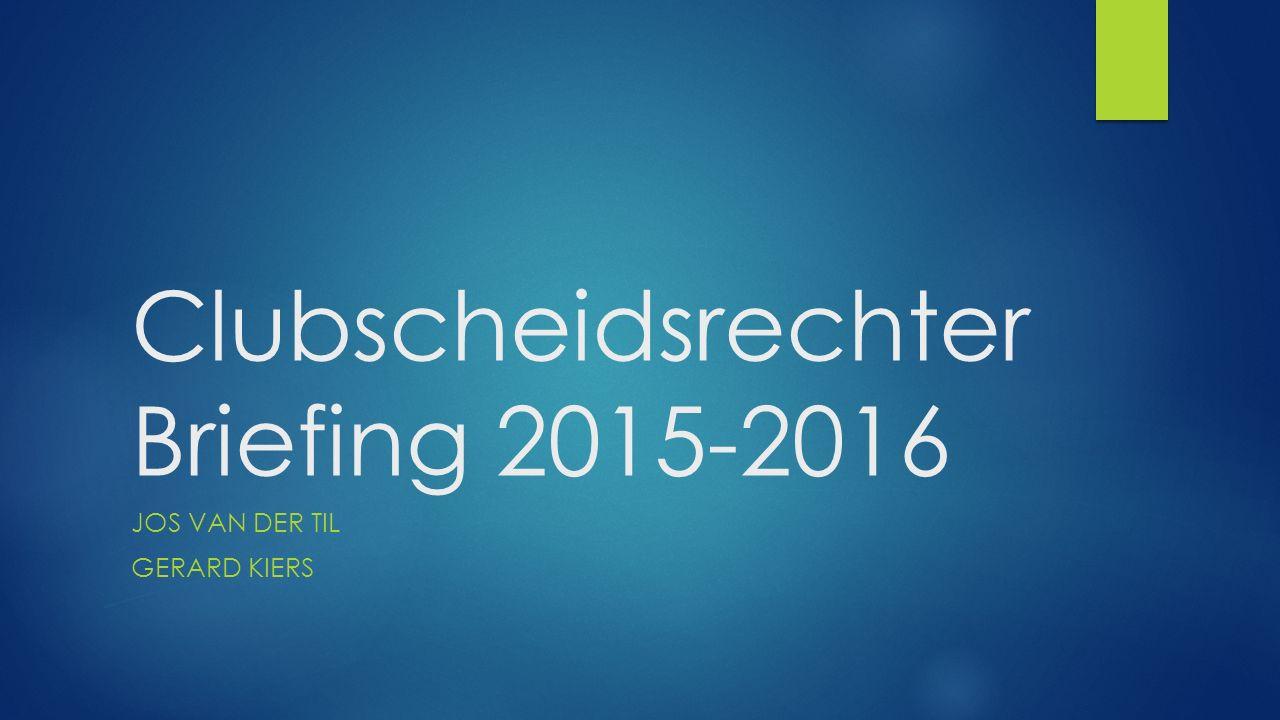 Clubscheidsrechter Briefing 2015-2016 JOS VAN DER TIL GERARD KIERS