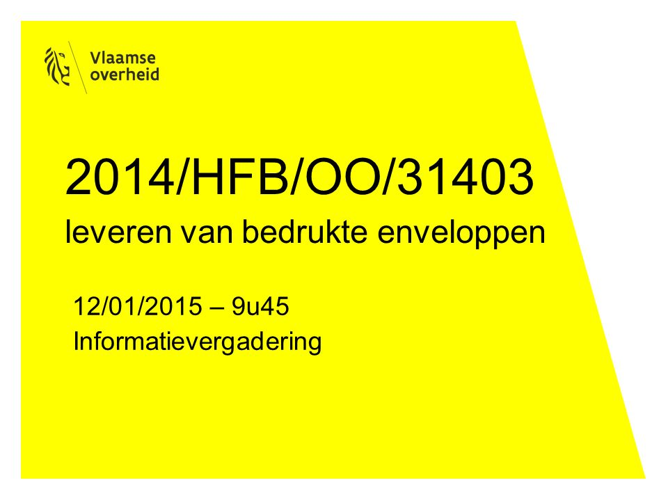 2014/HFB/OO/31403 leveren van bedrukte enveloppen 12/01/2015 – 9u45 Informatievergadering