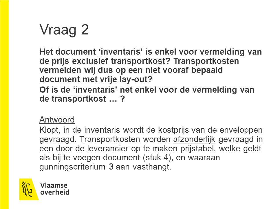Vraag 2 Het document 'inventaris' is enkel voor vermelding van de prijs exclusief transportkost.
