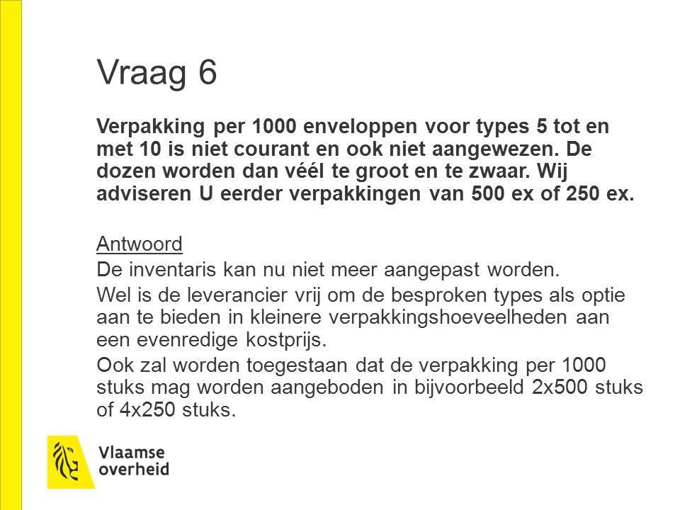 Vraag 6 Verpakking per 1000 enveloppen voor types 5 tot en met 10 is niet courant en ook niet aangewezen.