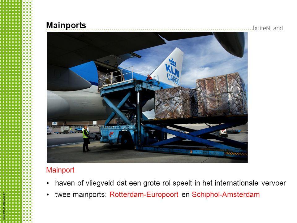 Mainports haven of vliegveld dat een grote rol speelt in het internationale vervoer twee mainports: Rotterdam-Europoort en Schiphol-Amsterdam Mainport