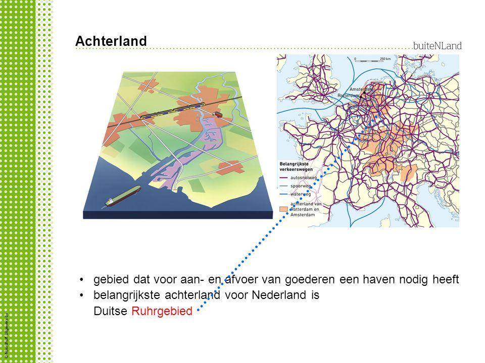Achterland gebied dat voor aan- en afvoer van goederen een haven nodig heeft belangrijkste achterland voor Nederland is Duitse Ruhrgebied