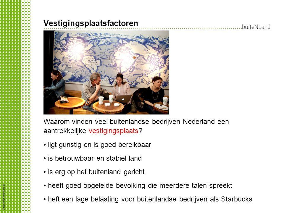 Vestigingsplaatsfactoren Waarom vinden veel buitenlandse bedrijven Nederland een aantrekkelijke vestigingsplaats? ligt gunstig en is goed bereikbaar i
