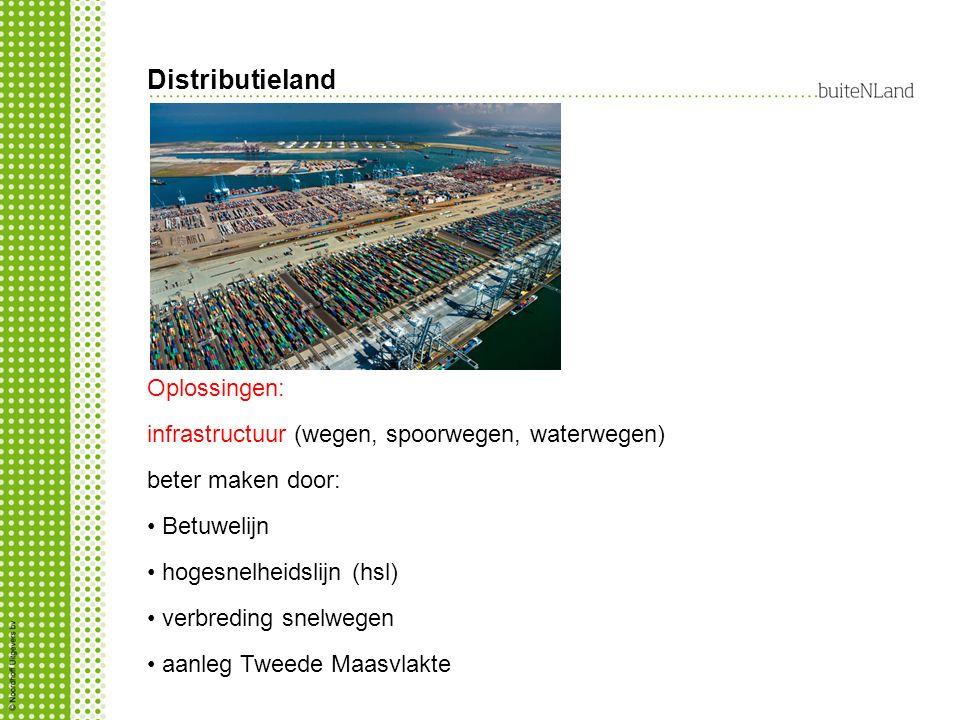 Distributieland Oplossingen: infrastructuur (wegen, spoorwegen, waterwegen) beter maken door: Betuwelijn hogesnelheidslijn (hsl) verbreding snelwegen