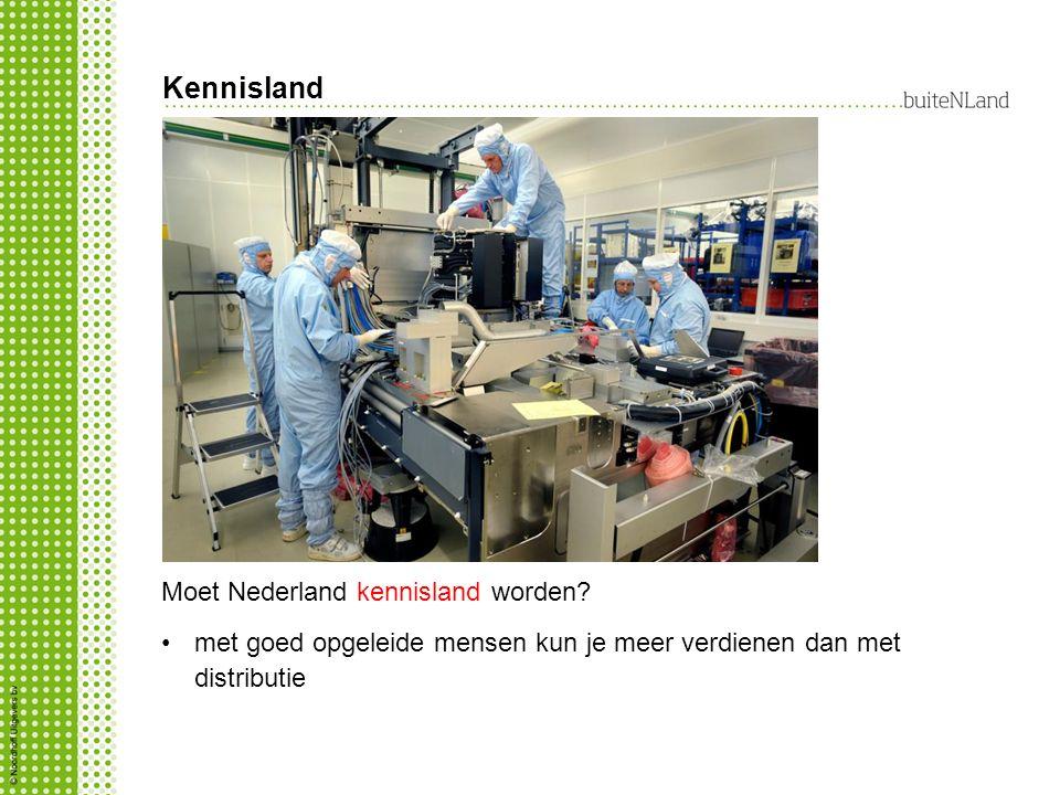 Kennisland Moet Nederland kennisland worden? met goed opgeleide mensen kun je meer verdienen dan met distributie