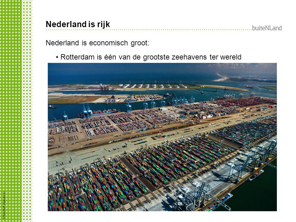 Nederland is economisch groot: Rotterdam is één van de grootste zeehavens ter wereld Nederland is rijk