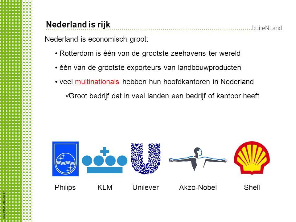 Nederland is economisch groot: Rotterdam is één van de grootste zeehavens ter wereld één van de grootste exporteurs van landbouwproducten veel multina