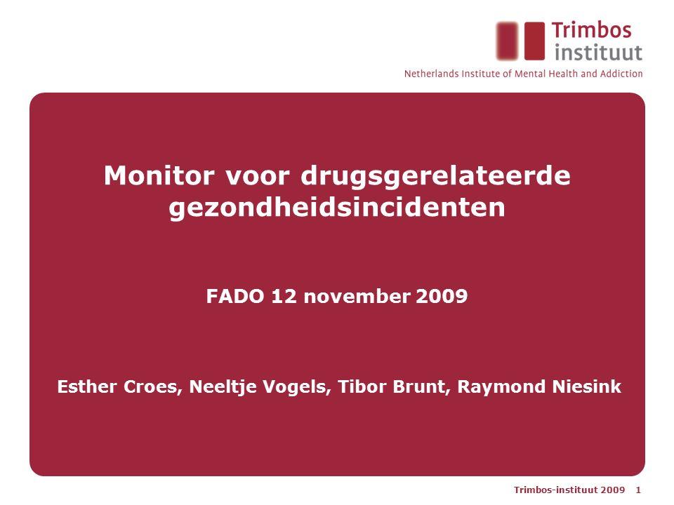Trimbos-instituut 2009 1 Monitor voor drugsgerelateerde gezondheidsincidenten FADO 12 november 2009 Esther Croes, Neeltje Vogels, Tibor Brunt, Raymond Niesink