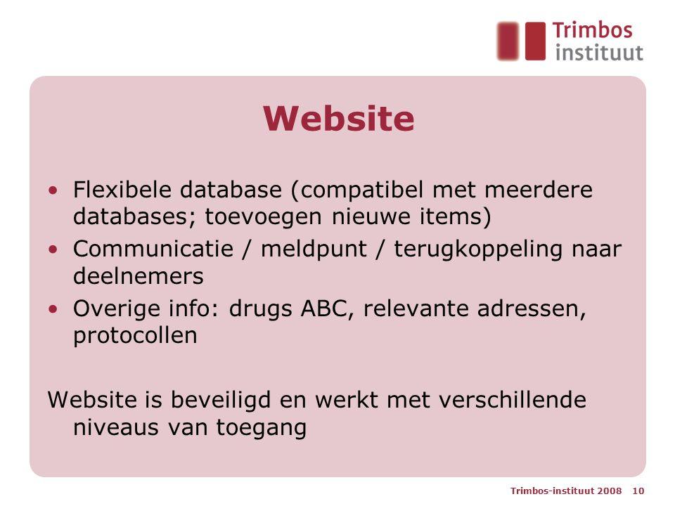 Trimbos-instituut 2008 10 Website Flexibele database (compatibel met meerdere databases; toevoegen nieuwe items) Communicatie / meldpunt / terugkoppeling naar deelnemers Overige info: drugs ABC, relevante adressen, protocollen Website is beveiligd en werkt met verschillende niveaus van toegang