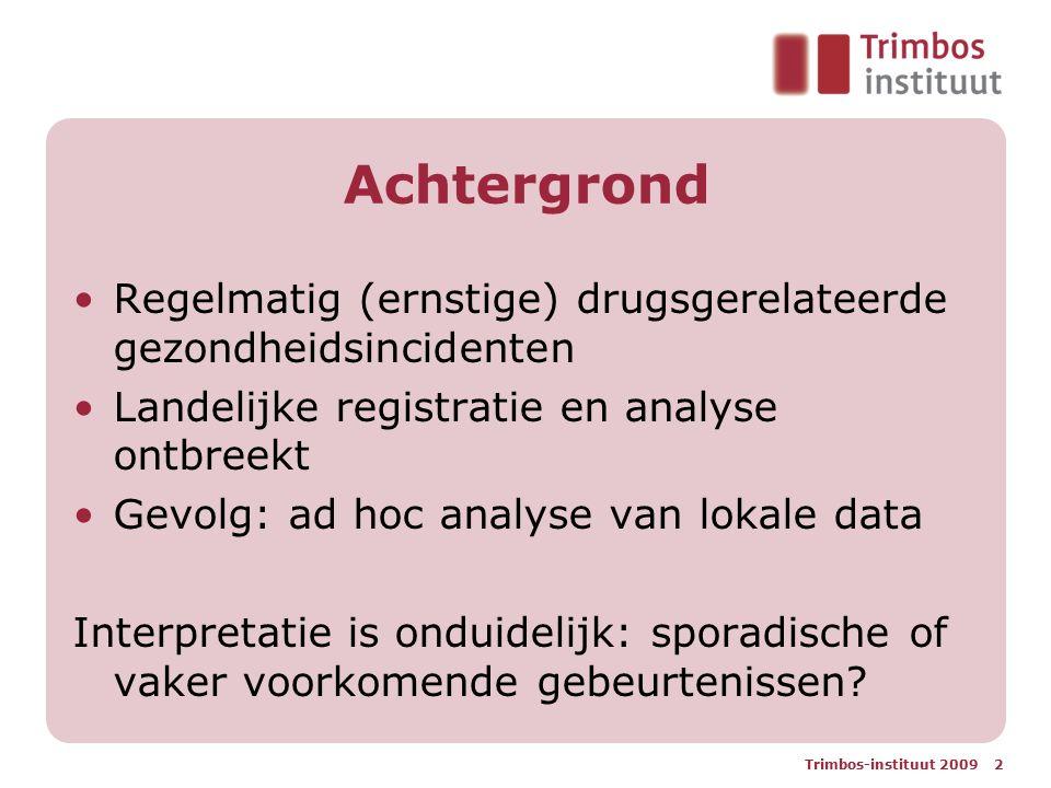 Trimbos-instituut 2009 2 Achtergrond Regelmatig (ernstige) drugsgerelateerde gezondheidsincidenten Landelijke registratie en analyse ontbreekt Gevolg: