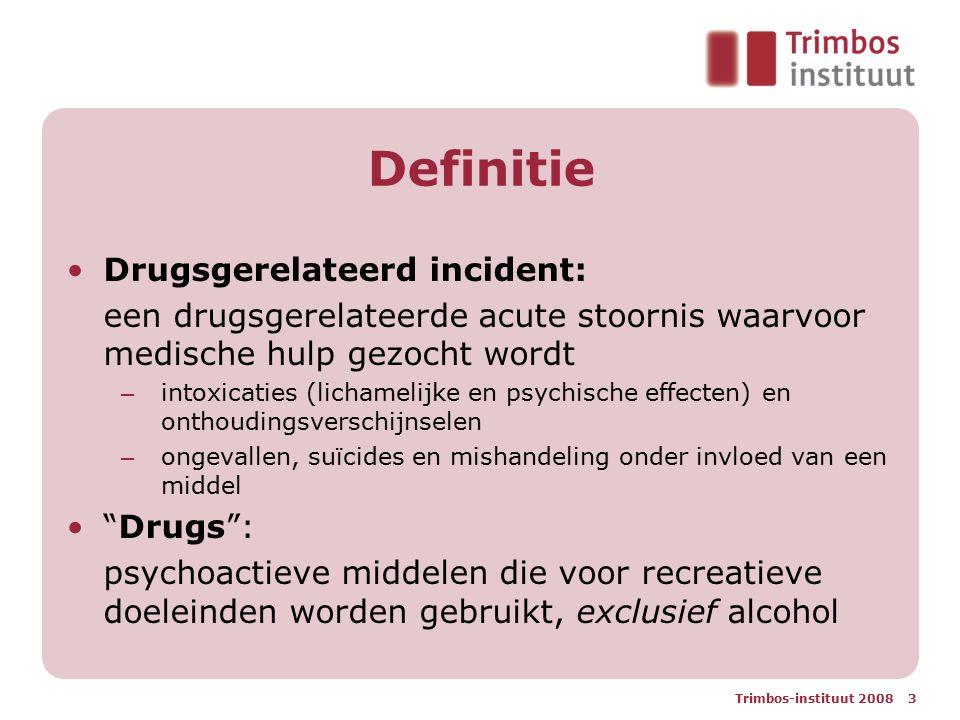 Trimbos-instituut 2008 3 Definitie Drugsgerelateerd incident: een drugsgerelateerde acute stoornis waarvoor medische hulp gezocht wordt – intoxicaties