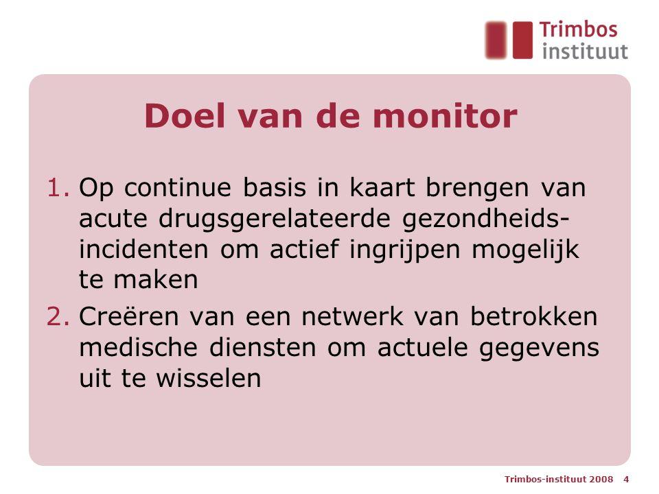 Trimbos-instituut 2008 4 Doel van de monitor 1.Op continue basis in kaart brengen van acute drugsgerelateerde gezondheids- incidenten om actief ingrijpen mogelijk te maken 2.Creëren van een netwerk van betrokken medische diensten om actuele gegevens uit te wisselen
