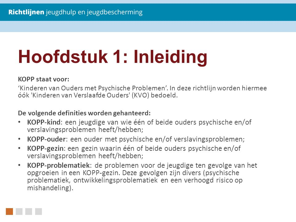 Hoofdstuk 1: Inleiding KOPP staat voor: 'Kinderen van Ouders met Psychische Problemen'. In deze richtlijn worden hiermee óók 'Kinderen van Verslaafde