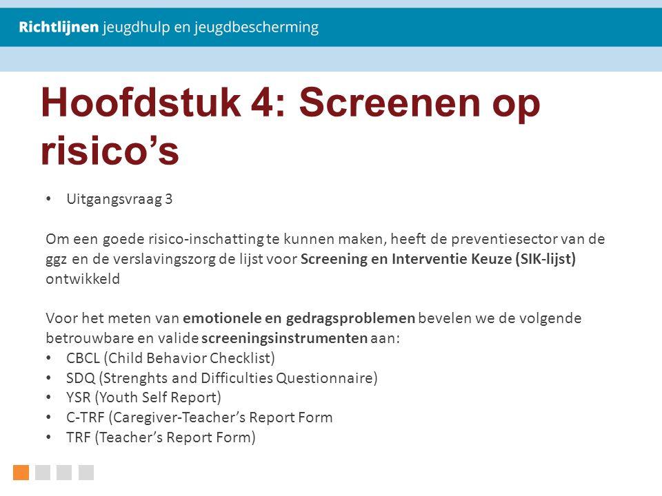 Uitgangsvraag 3 Om een goede risico-inschatting te kunnen maken, heeft de preventiesector van de ggz en de verslavingszorg de lijst voor Screening en