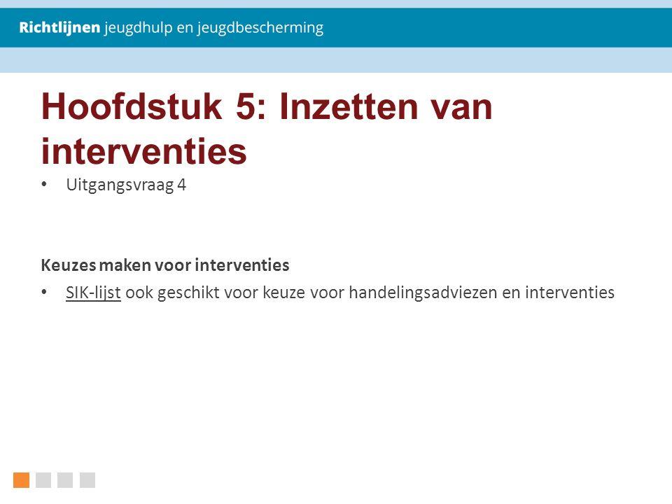 Hoofdstuk 5: Inzetten van interventies Uitgangsvraag 4 Keuzes maken voor interventies SIK-lijst ook geschikt voor keuze voor handelingsadviezen en int