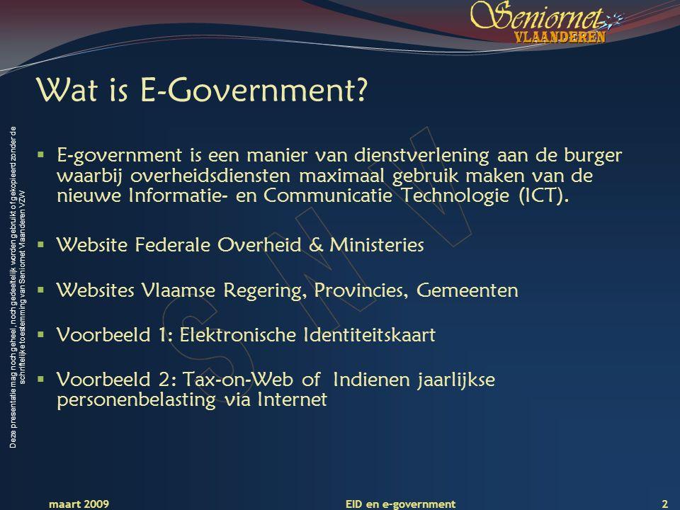 Deze presentatie mag noch geheel, noch gedeeltelijk worden gebruikt of gekopieerd zonder de schriftelijke toestemming van Seniornet Vlaanderen VZW maart 2009 EID en e-government 2 Wat is E-Government.