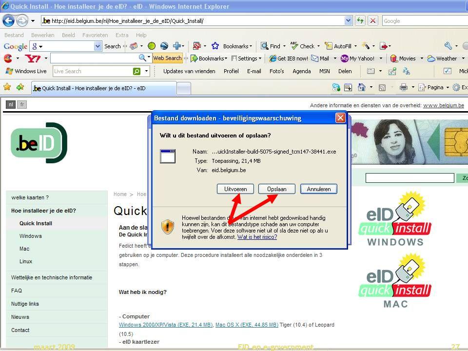 Deze presentatie mag noch geheel, noch gedeeltelijk worden gebruikt of gekopieerd zonder de schriftelijke toestemming van Seniornet Vlaanderen VZW maart 2009 EID en e-government 27
