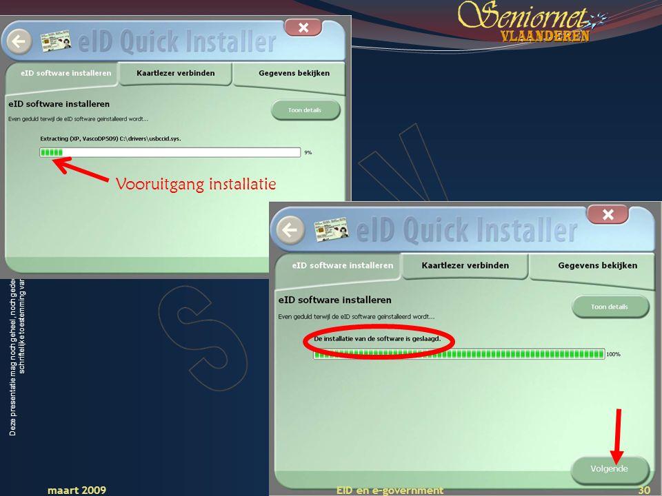 Deze presentatie mag noch geheel, noch gedeeltelijk worden gebruikt of gekopieerd zonder de schriftelijke toestemming van Seniornet Vlaanderen VZW maart 2009 EID en e-government 30 Vooruitgang installatie