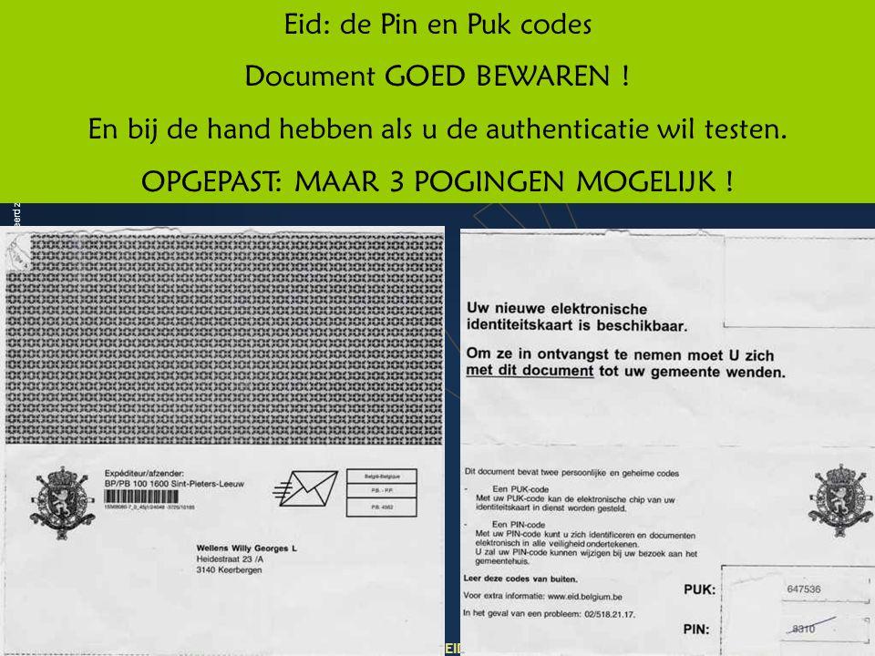Deze presentatie mag noch geheel, noch gedeeltelijk worden gebruikt of gekopieerd zonder de schriftelijke toestemming van Seniornet Vlaanderen VZW maart 2009 EID en e-government 34 Eid: de Pin en Puk codes Document GOED BEWAREN .