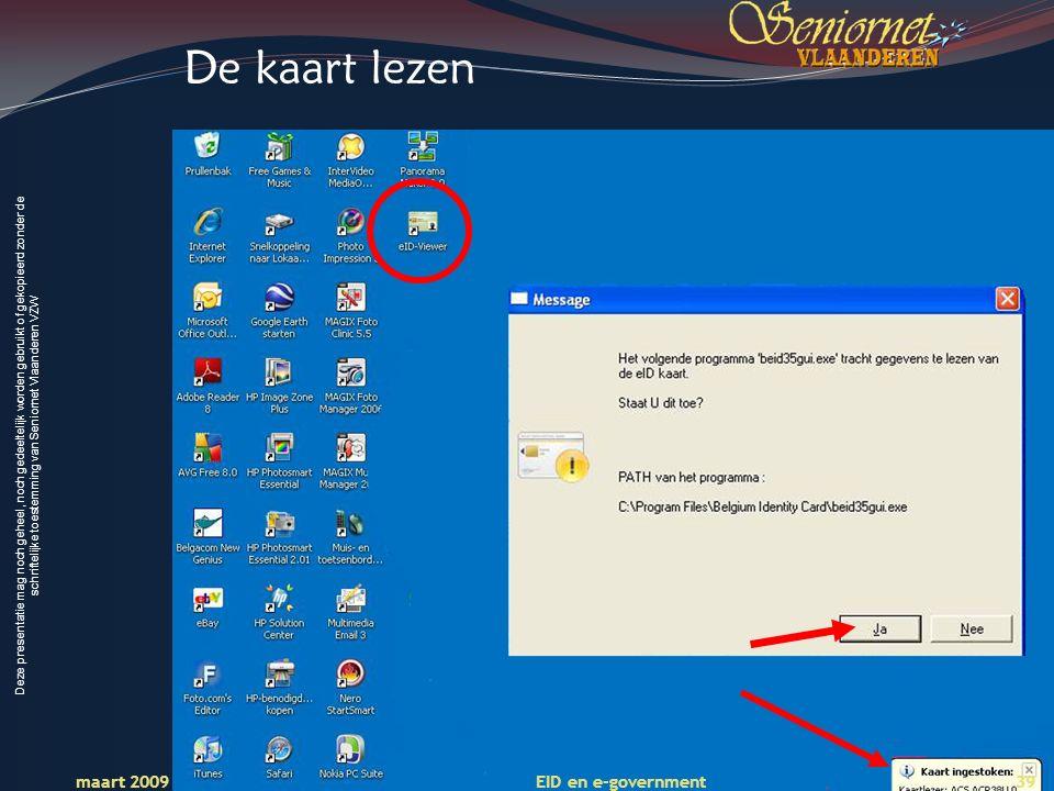 Deze presentatie mag noch geheel, noch gedeeltelijk worden gebruikt of gekopieerd zonder de schriftelijke toestemming van Seniornet Vlaanderen VZW maart 2009 EID en e-government 39 De kaart lezen