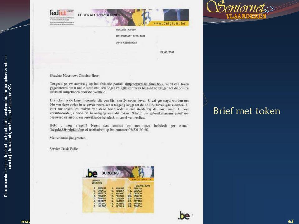 Deze presentatie mag noch geheel, noch gedeeltelijk worden gebruikt of gekopieerd zonder de schriftelijke toestemming van Seniornet Vlaanderen VZW maart 2009 EID en e-government 63 Brief met token