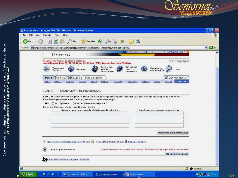 Deze presentatie mag noch geheel, noch gedeeltelijk worden gebruikt of gekopieerd zonder de schriftelijke toestemming van Seniornet Vlaanderen VZW maart 2009 EID en e-government 69